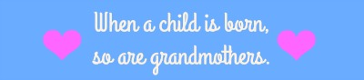 when-a-child-is-born-so-are-grandmothers